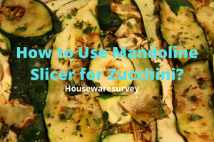 How-use-a-madnoline-slicer-for-zucchini?